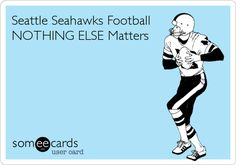 Seattle Seahawks Football NOTHING ELSE Matters.