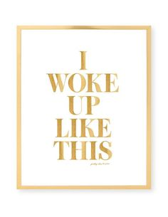 I Woke Up Like This Print