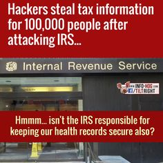 Hackers steal tax information for 100,000 people after attacking IRS... Hmmm... isn't the IRS responsible for keeping our health records secure also?