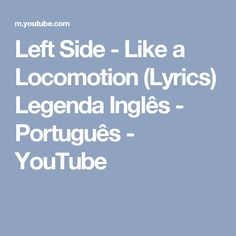Left Side - Like a Locomotion (Lyrics) Legenda Inglês - Português - YouTube