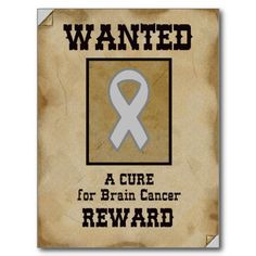 Wanted... A CURE for Brain Cancer... REward!