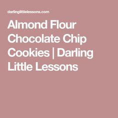 Almond Flour Chocolate Chip Cookies | Darling Little Lessons