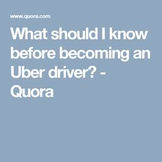 What should I know before becoming an Uber driver? - Quora