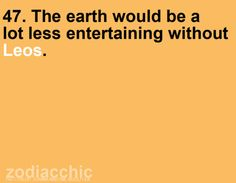 47. The earth would be a lot less entertaining without LEOs!