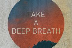 Take deep breaths when you wake up in the morning and several times during the day.