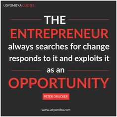 """""""The entrepreneur always searches for change, responds to it and exploits it as an opportunity"""". Register with udyomitra.com, an entrepreneurship network."""