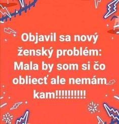 Objevil se nový ženský problém: Mám si co obléct, ale nemám kam! Funny Memes, Jokes, Carpe Diem, Motto, Label, Relax, Facebook, Husky Jokes, Memes