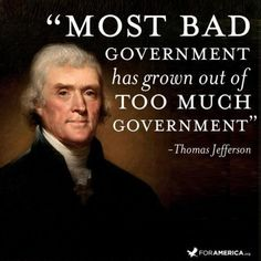 ALL bad government has grown out of too much government.