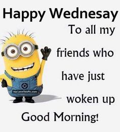 Happy Wednesday to all my friends who have just woken up Good Morning