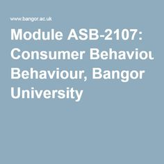 Module ASB-2107: Consumer Behaviour, Bangor University