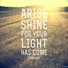 Arise, shine, for your light has come, and the glory of the Lord has risen upon you. – Isaiah 60:1 #bible #verse