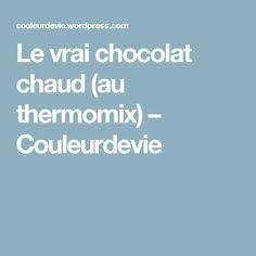 Le vrai chocolat chaud (au thermomix) – Couleurdevie