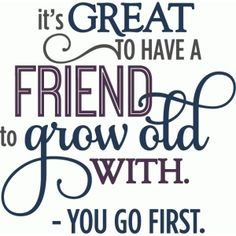 Silhouette Design Store: friend grow old with - layered phrase