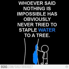 Nothing is Impossible they said