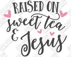 Raised On Sweet Tea And Jesus Custom DIY Iron On Vinyl Shirt Decal Cutting File in SVG, EPS, DXF, JPEG, and PNG Format