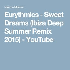 Eurythmics - Sweet Dreams (Ibiza Deep Summer Remix 2015) - YouTube