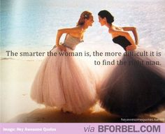 """""""The Smarter the woman is, the more difficult it is to find the right man."""" I have my morals, values, & standards higher than a mountain! I will keep on waiting for the right man to come into my life, and steal my heart Quotable Quotes, Funny Quotes, Qoutes, Quotes Quotes, Girl Quotes, Random Quotes, Famous Quotes, Happy Quotes, Woman Quotes"""