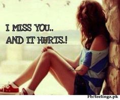 I miss you... and it hurts..