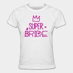 Crown Super Bride Dames t-shirt - vrijgezellenfeest vrouw