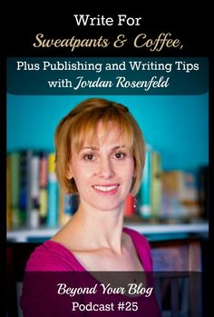 Write For Sweatpants & Coffee Plus Publishing and Writing Tips with Jordan Rosenfeld
