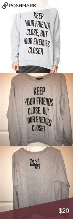 """""""keep your friends close, but your enemies closer"""" """"keep your friends close, but your enemies closer"""" grey sweatshirt 