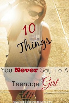 Things You Never Say Teenage Girl