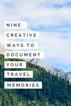 Nine Creative Ways To Document Your Travel Memories