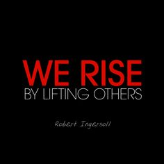 Rise by lifting others #RobertIngersoll #Quotes #Inspiration