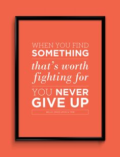 When you find something worth fighting for, you never give up.