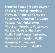Houston Texas Probate Lawyer #houston #texas #probate #lawyer, #houston #probate #attorney, #houston #probate #estate #administration, #houston #probate #attorney, #estate #lawyer #houston, #wills #and #trusts #attorney, #probate #litigation, #will #contest, #power #of #attorney, #death, #will #challenges, #probate #estate #litigation, #houston #probate #lawyer, #houston #probate #estate #attorney, #houston #texas #wills #and #trusts #attorney…