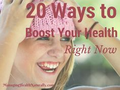 20 Ways to Boost Your Health Right Now - Managing Health Naturally