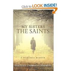 My Sisters the Saints: A Spiritual Memoir. Campbell discusses the role many of the saints including St. Theresa of Avila and St. Therese of Lisieux played her spiritual journey. Want to read!