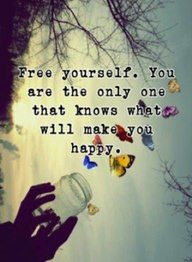 Free yourself you are the only one that knows what will make you happy | Anonymous ART of Revolution