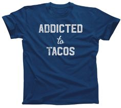 Men\'s Addicted to Tacos T-Shirt Funny Foodie