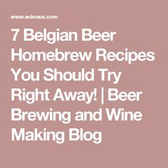 7 Belgian Beer Homebrew Recipes You Should Try Right Away! | Beer Brewing and Wine Making Blog