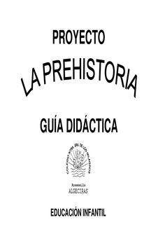GUIA DIDACTICA LA PREHISTORIA  GUIA DIDACTICA SOBRE EL PROYECTO D ELA PREHISTORIA