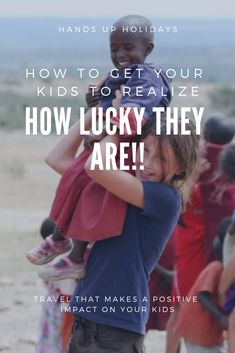 How to Get Your Kids to Realize How Lucky They Are!! Inspire your kids to be world changers. combine luxury with giving back/volunteering! #philanthropictravel #transformationaltravel #sustainableluxury #luxurytravel  #kidstravel #familytravel #familytrip #travelwithkids #bucketlist #travellife #nature #luxetravel #positiveimpact #planyourtrip #handsupholidays