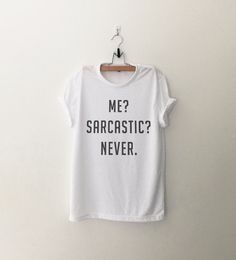 Me sarcastic never T-Shirt womens gifts womens girls tumblr hipster band merch fangirls teens girl gift girlfriends present blogger (Design is printed on front of the shirt and Sleeves are rolled up manually) ►Measurement ►Size XS - Bust 35 inches or 89 cm - Length 25 inches (from shoulder