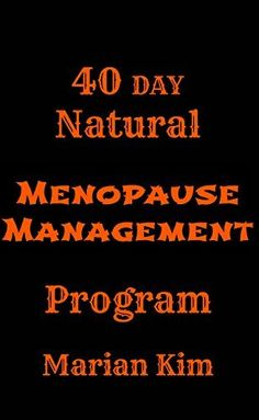 40 Day Natural Menopause Program by Marian Kim, http://www.amazon.com/dp/B00MXYA466/ref=cm_sw_r_pi_dp_5jnhub1R315TP