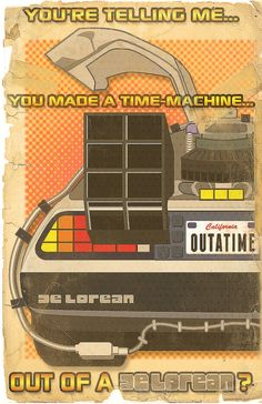you're telling me you made a time machine ... out of a delorean?