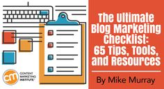 Follow the 65 tips, tools, and resources on this handy checklist to support your journey to blogging success – Content Marketing Institute