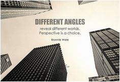 Different angles reveal different worlds. Perspective is a choice. - Bronnie…
