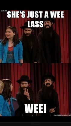 Drake and josh! Its only funny if u do the voice. Laughed way longer than I should have!!!!
