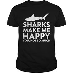 Sharks Make Me Happy Best Gift : shirt quotesd, shirts with sayings, shirt diy, gift shirt ideas  #hoodie #ideas #image #photo #shirt #tshirt #sweatshirt #tee #gift #perfectgift #birthday #Christmas