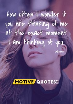 How often I wonder if you are thinking of me at the exact moment I am thinking of you. Famous Quotes, Best Quotes, Think Of Me, Thinking Of You, In This Moment, Motivation, Image, Famous Qoutes, Thinking About You