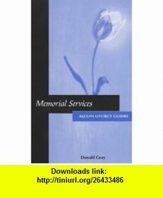 Memorial Services (Alcuin Liturgy Guides) (9780281054060) Donald Gray , ISBN-10: 0281054061  , ISBN-13: 978-0281054060 ,  , tutorials , pdf , ebook , torrent , downloads , rapidshare , filesonic , hotfile , megaupload , fileserve