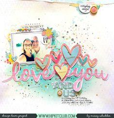 Love You Layout | Missy Whidden #hipkitclub #february2018 #love