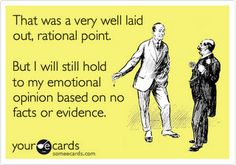 Emotional opinions based on no facts or evidence