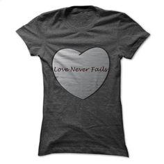 Love Never Fails T Shirts, Hoodies, Sweatshirts - #custom sweatshirts #mens…