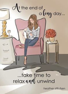 Self care. Take some time to sit down and relax today.
